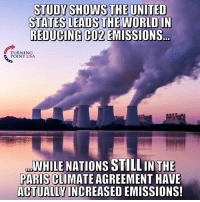 Hmm... Makes You Wonder What The Hysteria Behind Pulling Out Of The Paris Agreement Was All About! 🤔🤔🤔: STUDY SHOWS THE UNITED  STATES LEADS THE WORLD IN  REDUCING CO2 EMISSIO  TURNING  POINT USA  WHILE NATIONS STILLINTHE  PARIS CLIMATE AGREEMENT HAVE  ACTUALLY INCREASED EMISSIONS! Hmm... Makes You Wonder What The Hysteria Behind Pulling Out Of The Paris Agreement Was All About! 🤔🤔🤔