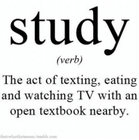 @studentlifeproblems: study  (verb)  The act of texting, eating  and watching TV with an  open textbook nearby  hatswhatthatmeans tumblr.com @studentlifeproblems