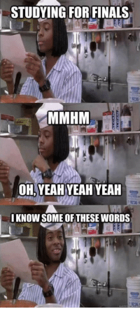 Finals, Yeah, and Words: STUDYING FOR FINALS  923  OHİYEAHYEAH YEAH  236  I KNOW SOME OF THESE WORDS