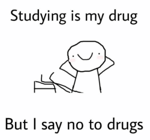 Drugs, Tumblr, and Http: Studying is my drug  But l say no to drugs Follow us @studentlifeproblems​