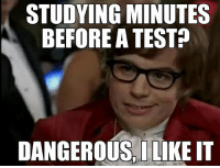 funny memes dankmemes: STUDYING MINUTES  BEFORE A TEST  DANGEROUS I  LIKE IT funny memes dankmemes