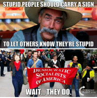 LMAO! 🤣🤣🤣: STUPID PEOPLE SHOULDCARRY A SIGN  TO LET OTHERS KNOW THEY'RE STUPID  DEMOCRATIC  SOCIALISTS  AMERIc  of  1  WAIT.. THEYDO.  TURNING  POINT USA LMAO! 🤣🤣🤣