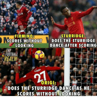 Football, Memes, and Dance: STURRIDGE&  DOES THE STURRIDGE  DANCE AFTER SCORING  FIRMINO  SCORES WITHOUT  LOOKING  THE  FOOTBALL  REALM  ORIGI:  DOES THE STURRIDGE DANCE AS-HE  SCORES WITHOUT LOOKING DIVOCK ORIGI https://t.co/ZBD3S6WMuo