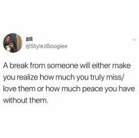 Love, Snapchat, and Break: @StylezBoogiee  A break from someone will either make  you realize how much you truly miss/  love them or how much peace you have  without them. Snapchat: bitchycodes