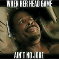 Im a sucka for it 😂😂😂 if the head game is on savage mode I'll act right: STZSangoowoyO  WHEN HER HEAD GAME  AIN'T NO JOKE Im a sucka for it 😂😂😂 if the head game is on savage mode I'll act right