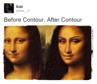 Contour,  Dee, and  Sub: Sub  @Dee G  Before Contour. After Contour HA!!