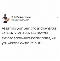 Thoughts⬇️ 🔸Follow us on 📸 Instagram: @KraksTV | @KraksHQ | @KraksRadio 🔁 Twitter: @KraksTV 👻 Snapchat: @KraksTV 🌀Facebook: KraksTV | KraksHQ 🔴 YouTube: KraksHQ: Sub Delivery Man  @SubDeliveryMan  Assuming your very kind and generous  FATHER or MOTHER has $500M  stashed somewhere in thier house, will  you whistleblow for 5% of it? Thoughts⬇️ 🔸Follow us on 📸 Instagram: @KraksTV | @KraksHQ | @KraksRadio 🔁 Twitter: @KraksTV 👻 Snapchat: @KraksTV 🌀Facebook: KraksTV | KraksHQ 🔴 YouTube: KraksHQ
