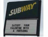 Subway has no chill 😳😂: SUB  SATISFY YOUR  VALENTINE WITH  A FOOTLONG Subway has no chill 😳😂