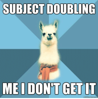 "Meme, Blue, and Text: SUBJECT DOUBLING  MEI DON'T GET UT <p><strong>Mais moi je le comprends bien !</strong></p> <p>[Picture: Background: 8-piece pie-style color split with alternating shades of blue. Foreground: Linguist Llama meme, a white llama facing forward, wearing a red scarf. Top text: ""Subject doubling"" Bottom text: ""Me I don&rsquo;t get it""]</p>"