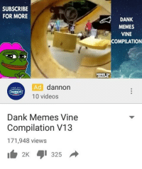 Ik this is one of yalls YouTube channel: SUBSCRIBE  FOR MORE  d dannon  Ad 100 videos  Dank Memes Vine  Compilation V13  171,948 views  325  2K  DANK  MEMES  VINE  COMPILATION Ik this is one of yalls YouTube channel