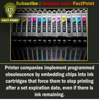 Memes, youtube.com, and Date: Subscribe Youtube.com/FactPoint  ,,  FACT POINT  uekg  ueAg  ION  S3dAnddv  Hsnd  HSnd  snd  anddyandd  3Anddy3Anddy  Printer companies implement programmed  obsolescence by embedding chips into ink  cartridges that force them to stop printing  after a set expiration date, even if there is  ink remaining. factpoint Subscribe to our YouTube channel: Youtube.com-factpoint Sources mentioned here : fact point.info Posted By Admin : @TheAmitBaghel