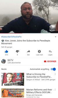 Driving, youtube.com, and War Machine:  #SubscribeToPewDiePie  Alex Jones Joins the Subscribe to Pewdiepie  Movement  Sett 4k ganger  370  Del  Last ned  Lagre  SGTV  2,6k abonnenter  ABONNER  Neste  Automatisk avspilling  What is Driving the  SAVE  YOUTUBE!  Subscribe to PewDiePie...  Sargon of Akkad Sett 254k ganger  /PEWDIEPIE  SIIBSCRIB  Marian Reforms and their  Military Effects DOCUM..  MARIAN REFORMS  ROMAN WAR  MACHINE  Kings and Generals  Anhefalt for deg