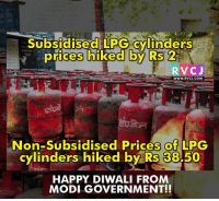 Memes, 🤖, and Diwali: Subsidised LPG cylinders  prices hiked by Rs 2  RVC J  www.RVCU.COM  Non-Subsidised Prices of LPG  cylinders hiked by Rs 3850  HAPPY DIWALI FROM  MODI GOVERNMENT!! Diwali gift to middle class and poor.