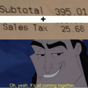 Quick maths: Subtotal 395.01  Sales Tax 25.68  Oh, yeah. It's all coming together. Quick maths