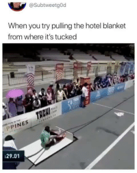 Memes, Hotel, and 🤖: @SubtweetgOd  hen you try pulling the hotel blanket  from where it's tucked  PPIN  :29.01 😂😂