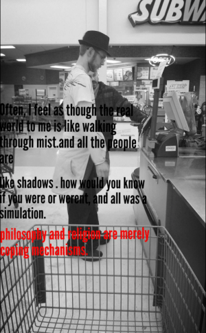 Top 10 strangest fedora quotes: SUBW  OPEN  Pizza  CATERS  SUBWAY  POP CORN  MEN  eme  Often, I feel as though the real  World to me is like walking  through mist.and all the reople  are  hreme  DOUGHNUTS  ike shadows. how would you know  if you were or werent, and all wasa  simulation.  philosdy and e re merely.  COpHchanis Top 10 strangest fedora quotes