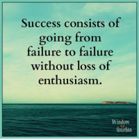 Blog, Help, and Quotes: Success consists of  going from  failure to failure  without loss of  enthusiasm  Wisdom  Quotes If you desire further simple wisdom to help center your thoughts, go and subscribe to our blog: www.wisdomquotesandstories.com