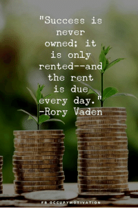 "Never, Success, and Rent: ""Success is  never  owned; it  LS only  rented--and  the rent  is due  every day.  ory Vaden  FB OCCUPYMOT IVATION"