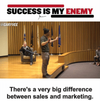 Memes, 🤖, and Gary: SUCCESS ISMY ENEMY  @GARY VEE  There's a very big difference  between sales and marketing. Get complacent with where you're at and be prepared to be put out of business