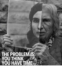 Memes, Limited, and Time: @Success. Navigator  THE PROBLEMS:  YOU THINK  YOU HAVE TIME Time is limited. Don't waste your time on shitty things. thefutureentrepreneur