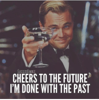 Future, Memes, and Live: SUCCESSDIARIES  CHEERS TO THE FUTURE  l'M DONE WITH THE PAST Look to the future with kind eyes and live in the present. Thanks @successdiaries for the reminder 🙏 . markiron