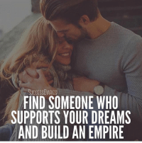 Empire, Friends, and Goals: SUCCESSDIARIES  FIND SOMEONE WHO  SUPPORTS YOUR DREAMS  AND BUILD AN EMPIRE Follow my buddy @24hoursuccess - It's crucial to find someone who supports your dreams and goals. I have friends who are in a relationship that there is constant conflict. One person wants to pursue their dreams and the other is constantly telling them they shouldn't do that or that's not realistic for them. If you have the support of your spouse you can do anything. Find someone who believes in you and build an empire with them. - Tag someone who supports your dreams 👇👇