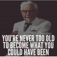 Bad, Empire, and Fail: SUCCESSDIARIES  YOU'RE NEVER TOO OLD  TO BECOME WHAT YOU  COULD HAVE BEEN If you feel like you're too old to achieve your dreams or feel like your time has past, this post is for you. The other night I was reading the incredible life story of Colonel Sanders. If you're struggling with failure or feel you are too old to accomplish your dreams, you need to read this below... - At age 5 his father died. - His step-father and him had a bad relationship. - In seventh grade he dropped out of school. - At age 13 he left home. - By the age of 17 he had already lost 4 jobs. - He got married when he was 18 and had a son who died from infected tonsils. - Later his wife left him since he couldn't keep a job. - He joined the army, but was discharged 4 months later. - He was a railroad conductor, but got fired. - He applied for law school and got rejected. - He became a fireman and later got fired. - He became a lawyer, but lost his license after a courtroom brawl. - He became an insurance agent and again got fired. - At the age of 65 he retired his life up until this point was nothing but failure. - He decided to commit suicide, but he again failed. - One day he decided to write out a will, but instead of writing what he would pass on when he died he wrote down what he would accomplish with his life. - During the Great Depression he began serving chicken dishes out of his living quarters it became such a big hit that he opened a restaurant. - With his recipe he went door to door selling his chicken. He gained so much popularity that he was commissioned as Kentucky Colonel. - Later, he acquired a motel that he attached a restaurant to. That was burnt down by a fire shortly after. - He went back to work on his chicken recipe and got a job cooking - He later started the franchise Kentucky Fried Chicken and built his empire. - The story of Colonel Sanders is a powerful one of perseverance. No matter how many times you fail in life. No matter how old you become. You can always do what you have dreamed of. - Think if he would have given up after any of his failures. Think if he would of actually committed suicide. Think if at age 65 he stayed retired and just coasted until death. Never ever ever give up!!!