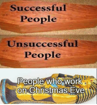 we need to admire them: Successful  People  Unsuccessful  People  Dle  People Who work  on Christmas Eve we need to admire them