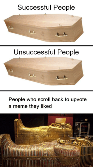 Meme, Memes, and Back: Successful People  Unsuccessful People  People who scroll back to upvote  a meme they liked  LEE Scroll back via /r/memes https://ift.tt/2pShrFX