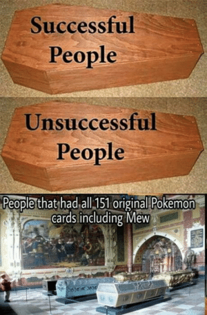 Mew, All, and People: Successful  People  Unsuccessful  People  Peoplethathad.all.151 originallPokemon%  cards including Mew Respeccccccc