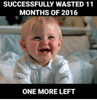 wasted: SUCCESSFUL WASTED 11  MONTHS OF 2016  ONE MORE LEFT