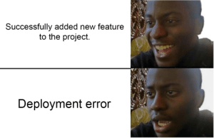 Today, Programmer Humor, and Project: Successfully added new feature  to the project.  Deployment error Happened to me today :/