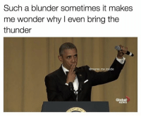 Memes, Globalization, and 🤖: Such a blunder sometimes it makes  me wonder why I even bring the  thunder  @meme me de  Global  NEWS  NT OBAMA OUT😭😭😭