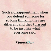 Disappointed: Such a disappointment when  you defend someone for  So long thinking they are  different and they turn out  quotesgate to be just like what  everyone said.  Quotes  Gate  www.quotesgate.com