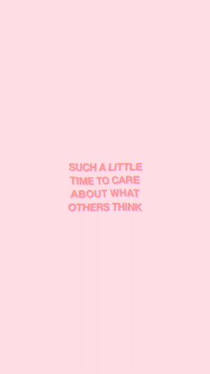 Little Time: SUCH A LITTLE  TIME TO CARE  ABOUT WHAT  OTHERS THINK
