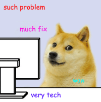 such support. wow: such problem  much fix  very tech such support. wow