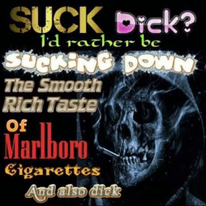 Dank, Memes, and Reddit: SUCK bick?  ld racher be  SUCKENG DOWN  The Smooth  Rich Taste  Of  Marlboro  Eigarettes  Aud also dick Gimme some of that 🅱ick ni🅱🅱a by CookieMonster3458 FOLLOW 4 MORE MEMES.