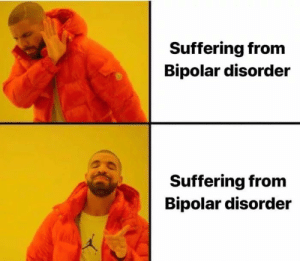 Bipolar, Suffering, and Bipolar Disorder: Suffering from  Bipolar disorder  Suffering from  Bipolar disorder Yes,no