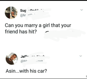 Dank, Memes, and Reddit: Sug  Dadd  @N in  Can you marry a girl that your  friend has hit?  Jeff  @M  1olt.  Asin...with his car? Inserting a smart caption that will give me good karma. by blackgirlwhiteguys FOLLOW 4 MORE MEMES.