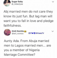 😂😂😂 Tag all the Aunty Ada you know ➡️➡️➡️ . . savage tweet: Sugar Baby  @_Adaolysa  Abj married men do not care they  know its just fun. But lag man will  want you to fall in love and pledge  faithfulness.  KinG NomSo  @ani-n om so  回fyO@KraksTV  Aunty Ada. From Abuja married  men to Lagos married men... are  you a member of Nigeria  Marriage Committee? 😂😂😂 Tag all the Aunty Ada you know ➡️➡️➡️ . . savage tweet