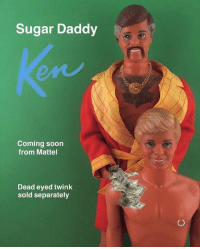 sugar daddy: Sugar Daddy  Coming soon  from Mattel  Dead eyed twink  sold separately