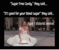 """Candy, Memes, and Diabetes: """"Sugar Free Candy. they sa...  """"I's good for your blood sugar"""" they said.  type 1 diabetes memes  t happened"""
