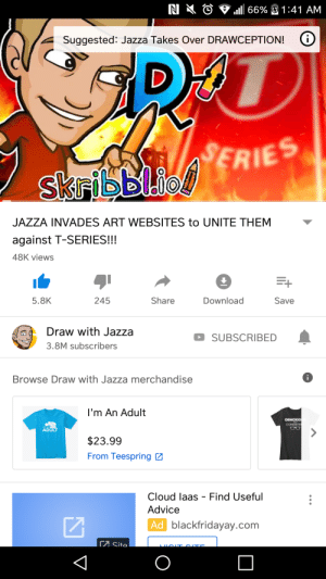 Jazza joins the battle! (Took his time lol): Suggested: Jazza Takes Over DRAWCEPTION! G  ERIES  JAZZA INVADES ART WEBSITES to UNITE THEM  against T-SERIES!!  48K views  5.8K  245  Share  Download  Save  Draw with Jazza  3.8M subscribers  SUBSCRIBED  Browse Draw with Jazza merchandise  OBNOXIO  ADULT  From Teespring  Cloud laas - Find Useful  Advice  Ad  2  blackfridayay.com Jazza joins the battle! (Took his time lol)