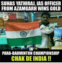 India, Office, and Chak De India: SUHASYATHIRAJ, IAS OFFICERS  FROMAZAMGARH WINS GOLD  IN  PARA-BADMINTON CHAMPIONSHIP  CHAK DE INDIA A Huge Respect To Suhas Yathiraj.. (Y) :)