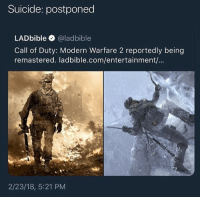 Suicide continue: they don't listen, I just want BO2 • ➫➫➫ Follow @Staggering for more funny posts daily! • (Ignore: memes like4like wshh funny music love comedy goals): Suicide: postponed  LADbible @ladbible  Call of Duty: Modern Warfare 2 reportedly being  remastered. ladbible.com/entertainment/...  2/23/18, 5:21 PM Suicide continue: they don't listen, I just want BO2 • ➫➫➫ Follow @Staggering for more funny posts daily! • (Ignore: memes like4like wshh funny music love comedy goals)