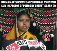 Memes, Police, and Soldiers: SUKMAMARTYR'S WIFE APPOINTED AS ASSISTANT  SUB-INSPECTOR OF POLICE BY CHHATTISGARH CM  ARA AAAAA  NANA AAA  ANA  EXPRESS We all stand behind our martyred soldiers!
