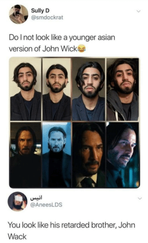 John Quack by AbSilverDominic MORE MEMES: Sully D  @smdockrat  Do Inot look like a younger asian  version of John Wick  انيس  @AneesLDS  You look like his retarded brother, John  Wack John Quack by AbSilverDominic MORE MEMES