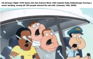 The Miracle on the Hudson (2009): Sully Sullenberger  US Airways Flight 1549 slams into the Hudson River with Captain  water landing, saving all 155 people aboard the aircraft. (January 15th, 2009)  forcing a The Miracle on the Hudson (2009)