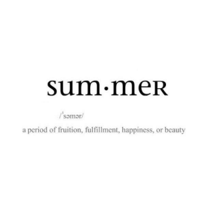 mer: Sum.meR  a period of fruition, fulfillment, happiness, or beauty