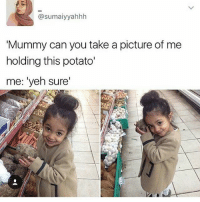 Cute, Dank, and Dope: @sumaiyyahhh  Mummy can you take a picture of me  holding this potato'  me: 'yeh sure' She's so cute clean memes cleanmemes funny funnymemes humour cleanhumour funnyhumour cleanbreadmemes bread yahhh ugh yay lol cool omg dope dank hashtag